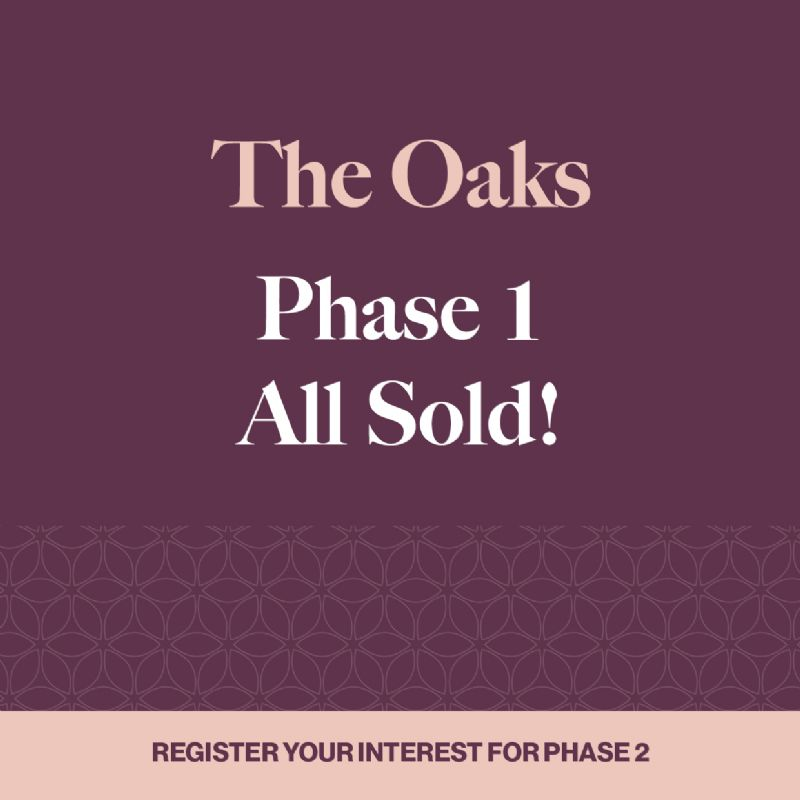 THE OAKS - PHASE ONE ALL SOLD