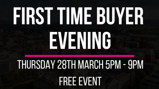 FIRST TIME BUYER EVENING – THURSDAY 28TH MARCH 2019
